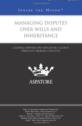 Managing Disputes Over Wills and Inheritance: Leading Lawyers on Navigating Clients Through Probate