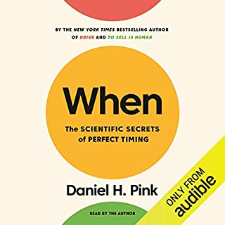 When     The Scientific Secrets of Perfect Timing              By:                                                                                                                                 Daniel H. Pink                               Narrated by:                                                                                                                                 Daniel H. Pink                      Length: 5 hrs and 47 mins     469 ratings     Overall 4.3