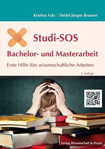 Studi-SOS Bachelor- und Masterarbeit.: Erste Hilfe fürs wissenschaftliche Arbeiten.