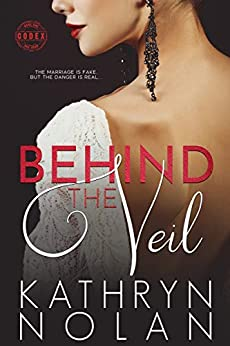 Behind the Veil: A Fake Marriage Romantic Suspense Story (Codex Book 1) by [Kathryn Nolan]
