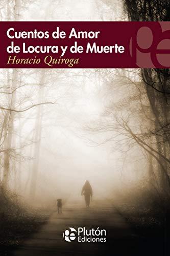 Cuentos De Amor De Locura y De Muerte (Colección Eterna)