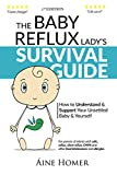 The Baby Reflux Lady's Survival Guide, 2nd Edition: How to Understand and Support Your Unsettled Baby and Yourself