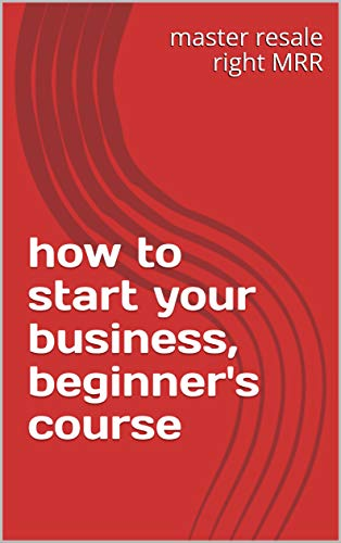 how to start your business, beginner's course (English Edition)