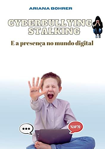 Cyberbullying, Stalking: E a presença no mundo digital