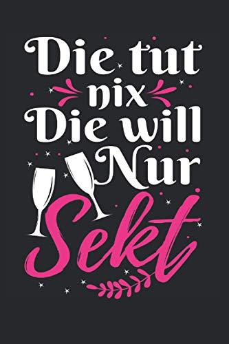 Die Tut Nix Die Will Nur Sekt: Sektchen | 6' x 9' Notizbuch | Liniert | 120 Seiten | Lustiges Geschenk für Sekttrinker