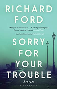 Sorry For Your Trouble by [Richard Ford]