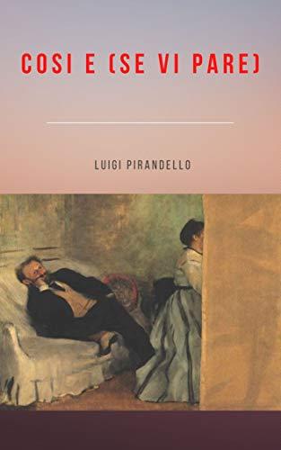 Cosi e (se vi pare) (illustrata) (Italian Edition)