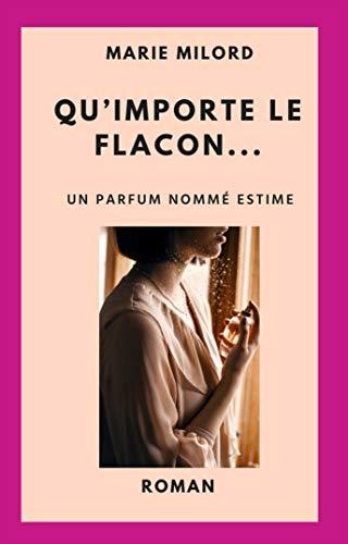 Qu'importe le flacon...: Un parfum nommé estime (French Edition)