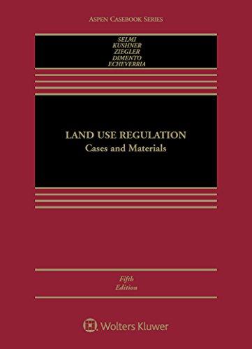 Compare Textbook Prices for Land Use Regulation: Cases and Materials Aspen Casebook 5 Edition ISBN 9781454877547 by Daniel P. Selmi,James A. Kushner,Edward H. Ziegler,Joseph F. C. DiMento,John Echeverria