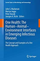 One Health: The Human-Animal-Environment Interfaces in Emerging Infectious Diseases: The Concept and Examples of a One Health Approach (Current Topics in Microbiology and Immunology (365))