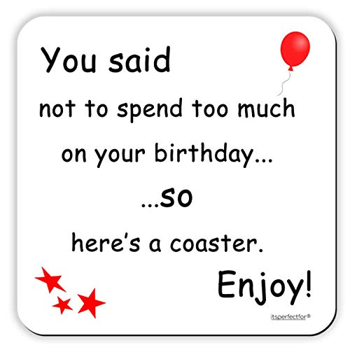 Itsperfectfor You Said Not To Spend Too Much On Your Birthday So Heres A Coaster