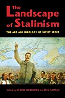 The Landscape Of Stalinism: The Art and Ideology of Soviet Space (Studies in Modernity and National Identity)