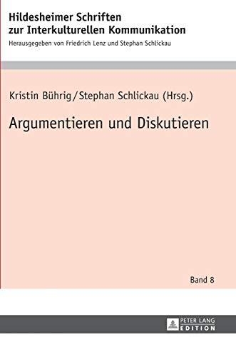 Argumentieren und Diskutieren (Hildesheimer Schriften zur Interkulturellen Kommunikation / Hildesheim Studies in Intercultural Communication, Band 8)