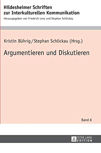 Argumentieren und Diskutieren (Hildesheimer Schriften zur Interkulturellen Kommunikation / Hildesheim Studies in Intercultural Communication, Band 8)