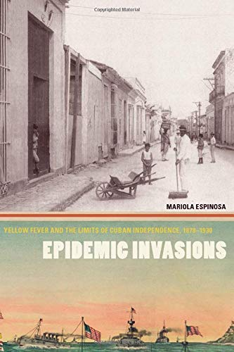 Epidemic Invasions: Yellow Fever and the Limits of Cuban...