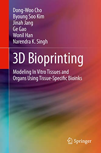 3D Bioprinting: Modeling In Vitro Tissues and Organs Using Tissue-Specific Bioinks (English Edition)