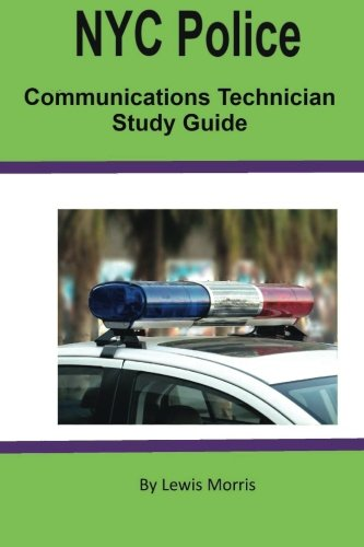 Compare Textbook Prices for NYC Police Communications Technician Study Guide  ISBN 9781544065786 by Morris, Lewis