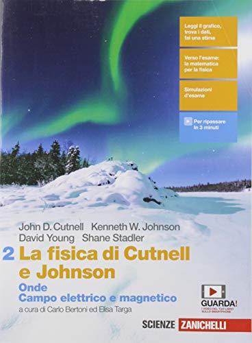La fisica di Cutnell e Johnson. Per le Scuole superiori. Con e-book. Con espansione online. Onde. Campo elettrico e magnetico (Vol. 2)