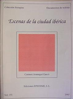 Escenas de la ciudad iberica (Documentos de trabajo, Coleccion Eutopias, 151)
