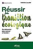 Réussir sa transition écologique - Se réinventer pour passer à l'action !