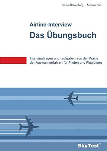 SkyTest® Airline-Interview – Das Übungsbuch: Interviewfragen und -aufgaben aus der Praxis der Auswahlverfahren für Piloten und Fluglotsen