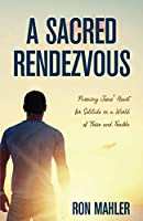 A Sacred Rendezvous: Pursuing Jesus' Heart for Solitude in a World of Noise and Trouble