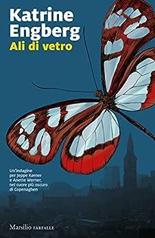 Ali di vetro (La serie di Copenaghen Vol. 2) di [Katrine Engberg, Claudia Valeria Letizia]