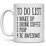 To Do List Wake Up Drink Coffee Poop Be Awesome Funny Quote Coffee Mug, Motivational Mug, Fun Mugs, Funny Gift (11oz)