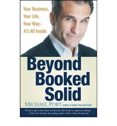 Beyond Booked Solid: Your Business, Your Life, Your Way, it's All Inside (Hardback) - Common