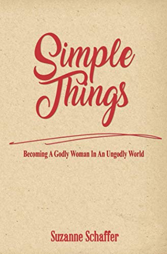 Simple Things: Becoming A Godly Woman In An Ungodly World
