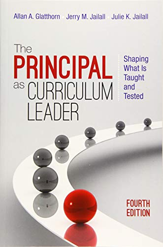 Compare Textbook Prices for The Principal as Curriculum Leader: Shaping What Is Taught and Tested Fourth Edition ISBN 9781483353111 by Glatthorn, Allan A.,Jailall, Jerry M.,Jailall, Julie K.