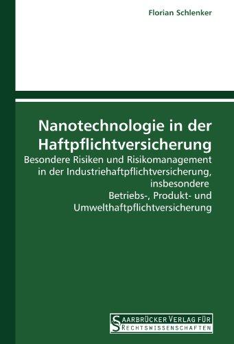 Nanotechnologie in der Haftpflichtversicherung: Besondere Risiken und Risikomanagement in der Industriehaftpflichtversicherung, insbesondere ... (German Edition)