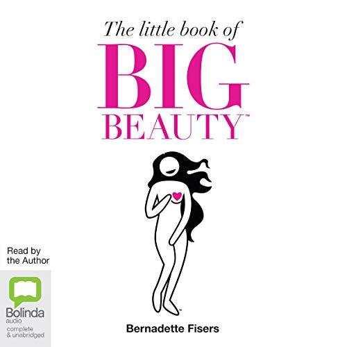 The Little Book of Big Beauty Audiobook By Bernadette Fisers cover art
