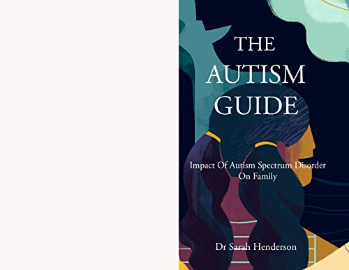 THE AUTISM GUIDE: Impact Of Autism Spectrum Disorder On Family (English Edition)