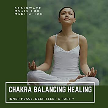 Chakra Balancing Healing - Brainwave Music For Meditation, Inner Peace, Deep Sleep & Purity