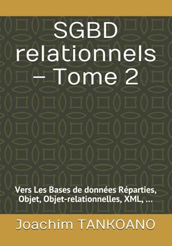 SGBD relationnels – Tome 2: Vers Les Bases de données Réparties, Objet, Objet-relationnelles, XML, …