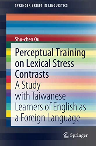 Compare Textbook Prices for Perceptual Training on Lexical Stress Contrasts: A Study with Taiwanese Learners of English as a Foreign Language SpringerBriefs in Linguistics 1st ed. 2020 Edition ISBN 9783030511326 by Ou, Shu-chen