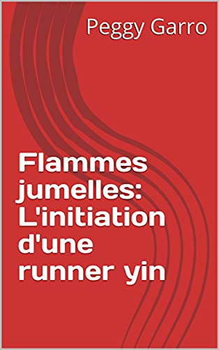 Flammes jumelles: L'initiation d'une runner yin (French Edition)