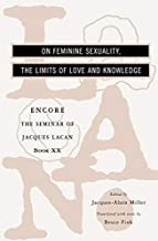 The Seminar of Jacques Lacan: On Feminine Sexuality, the Limits of Love and Knowledge (Encore Edition) (Vol. Book XX) (Bk. 20)