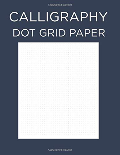 Calligraphy Dot Grid Paper: Calligraphy Practice Paper Workbook: Lettering Practice Pad Dot Grid Paper Calligraphy Practice Notebook For Beginners (Modern Dot Grid Calligraphy Paper)