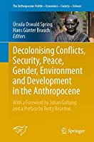 Decolonising Conflicts, Security, Peace, Gender, Environment and Development in the Anthropocene (The Anthropocene: Politik―Economics―Society―Science, 30)