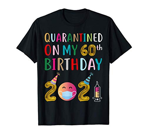 Quarantined on My 60th Birthday 2021 T-Shirt