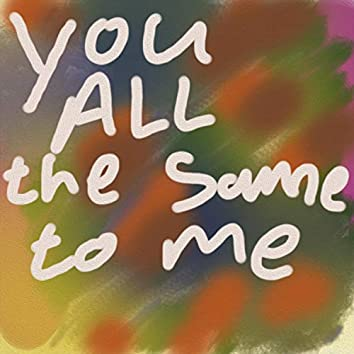 You All the Same to Me