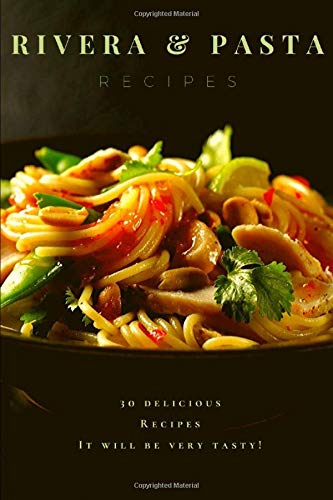 Rivera Pasta Recipes: 30 Delicious Recipes. It will be very tasty!