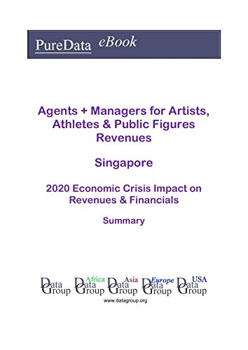 Agents + Managers for Artists, Athletes & Public Figures Revenues Singapore Summary: 2020 Economic Crisis Impact on Revenues & Financials (English Edition)