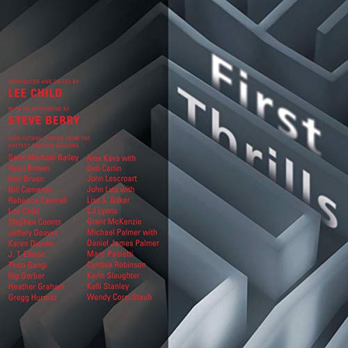 First Thrills Audiobook By Lee Child (editor),                                                                                        Steve Berry (afterword),                                                                                        Stephen Coonts,                                                                                        Jeffery Deaver,                                                                                        John Lescroart,                                                                                        Michael Palmer cover art