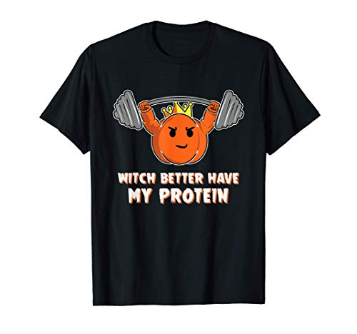 Pump King Witch Better Have My Protein Halloween Gym Workout Maglietta