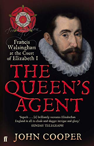 The Queen's Agent: Francis Walsingham at the Court of Elizabeth I