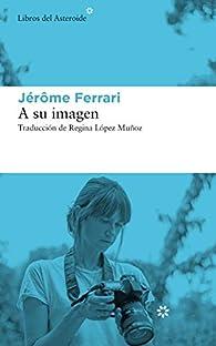 A su imagen: 234 par Jérôme Ferrari