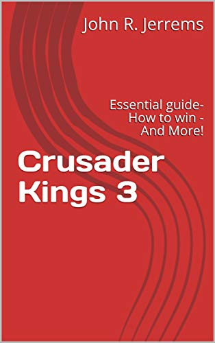 Crusader Kings 3: Essential guide- How to win - And More! (English Edition)